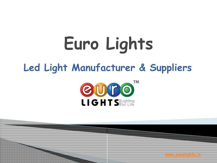euro lights manufacturer of best led lights in india powerpoint ppt