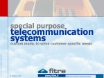 special purpose telecommunication systems custom made, to solve customer specific needs