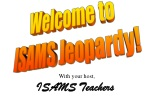 Welcome to ISAMS Jeopardy!