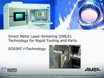 Direct Metal Laser-Sintering DMLS Technology for Rapid Tooling and Parts EOSINT M Technology