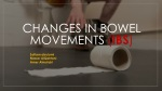 Changes in bowel movements ( IBS )