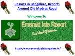 Resorts in Bangalore, Resorts Around Old Madras Road