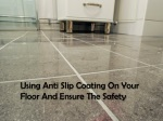 Using Anti Slip Coating On Your Floor And Ensure The Safety