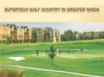 Supertech Golf Country in Greater Noida