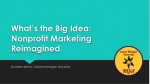 What's the Big Idea: Nonprofit Marketing Reimagined