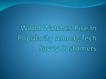 Wood Watches Rise In Popularity Among Tech Savvy Customers