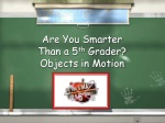 Are You Smarter Than a 5 th Grader? Objects in Motion