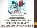 OVER CONFIDENCE MAY BE RISKY FOR START NEW BUSINESSNEW ENTRE