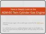 Have a deeply look at the agm 60 twin cylinder gas engine