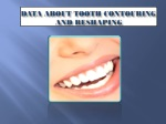 data about tooth contouring and reshaping