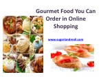 Gourmet Food You Can Order in Online Shopping