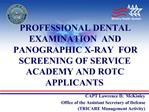 PROFESSIONAL DENTAL EXAMINATION AND PANOGRAPHIC X-RAY FOR SCREENING OF SERVICE ACADEMY AND ROTC APPLICANTS