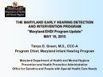 """THE MARYLAND EARLY HEARING DETECTION AND INTERVENTION PROGRAM """"Maryland EHDI Program Update"""""""