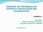 OVERVIEW ON THE MONGOLIAN SYSTEM OF CERTIFICATION AND ACCREDITATION BYAMBAA.S Specialist,