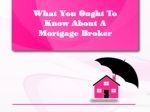 What You Ought To Know About Mortgage Broker