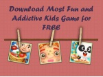 Download Most Fun and Addictive Kids Game for FREE