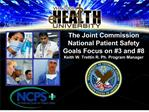 the joint commission national patient safety goals focus on 3 and 8 keith w. trettin r. ph. program manager