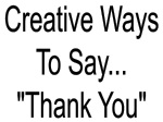 """Creative Ways To Say... """"Thank You"""""""