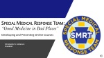 "Special Medical Response Team: ""Good Medicine in Bad Places"""