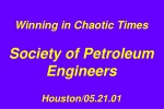 Winning in Chaotic Times Society of Petroleum Engineers Houston/05.21.01