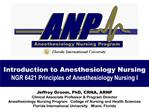 Introduction to Anesthesiology Nursing NGR 6421 Principles of Anesthesiology Nursing I