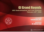 GI Grand Rounds USC Gastrointestinal and Liver Diseases February 10th, 2006