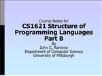 Course Notes for CS1621 Structure of Programming Languages Part B By John C. Ramirez Department of Computer Science Univ