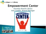 Empowerment Center Encinitas Branch Library Amy Geddes, Branch Manager