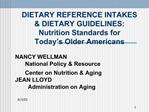 DIETARY REFERENCE INTAKES DIETARY GUIDELINES: Nutrition Standards for Today s Older Americans