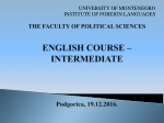 THE FACULTY OF POLITICAL SCIENCES ENGLISH COURSE – INTERMEDIATE Podgorica , 19. 12 .201 6 .