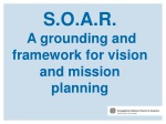 S.O.A.R. A grounding and framework for vision and mission planning