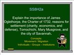 SS8H2a Explain the importance of James Oglethorpe, the Charter of 1732, reasons for settlement charity, economics, and