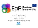 IT for CSO workflow April 1 - 2 , 2019 Kristina Mänd and Merje Vaide