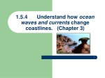 1.5.4	Understand how ocean waves and currents change coastlines. (Chapter 3)