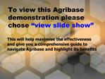 To view this Agribase demonstration please chose view slide show