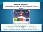 Learning objective – To understand the significance of prayer flags in Buddhist worship.