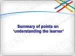 Summary of points on 'understanding the learner'