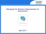 Managing the Statutory Requirements for Assessment April 2011