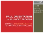 Fall Orientation for 2015 HCEC Process Cornell Undergraduates for Matriculation in FALL 2016
