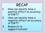 RECAP How can anxiety have a positive effect on accuracy of EWT?