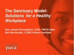 The Sanctuary Model: Solutions for a Healthy Workplace Keri Jones- Fonnesbeck , COO, YWCA Utah