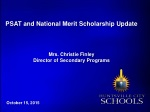 PSAT and National Merit Scholarship Update Mrs. Christie Finley Director of Secondary Programs