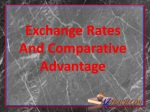 Exchange Rates And Comparative Advantage