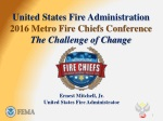 United States Fire Administration 2016 Metro Fire Chiefs Conference The Challenge of Change