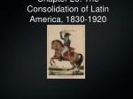Chapter 25: The Consolidation of Latin America, 1830-1920