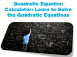 Quadratic Equation Calculator: Learn to Solve the Quadratic Equations
