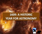 1609 : A HISTORIC YEAR FOR ASTRONOMY