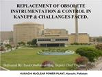 REPLACEMENT OF OBSOLETE INSTRUMENTATION CONTROL IN KANUPP CHALLANGES FACED.