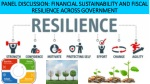 PANEL DISCUSSION: FINANCIAL SUSTAINABILITY AND FISCAL RESILIENCE ACROSS GOVERNMENT