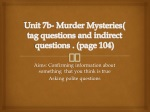 Unit 7b- Murder Mysteries ( tag questions and indirect questions . (page 104)